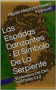 Las Espadas Danzantes - El Símbolo De La Serpiente: El Heredero Del Caos Y El