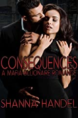 Consequences: A Mafia Billionaire Romance Kindle Edition
