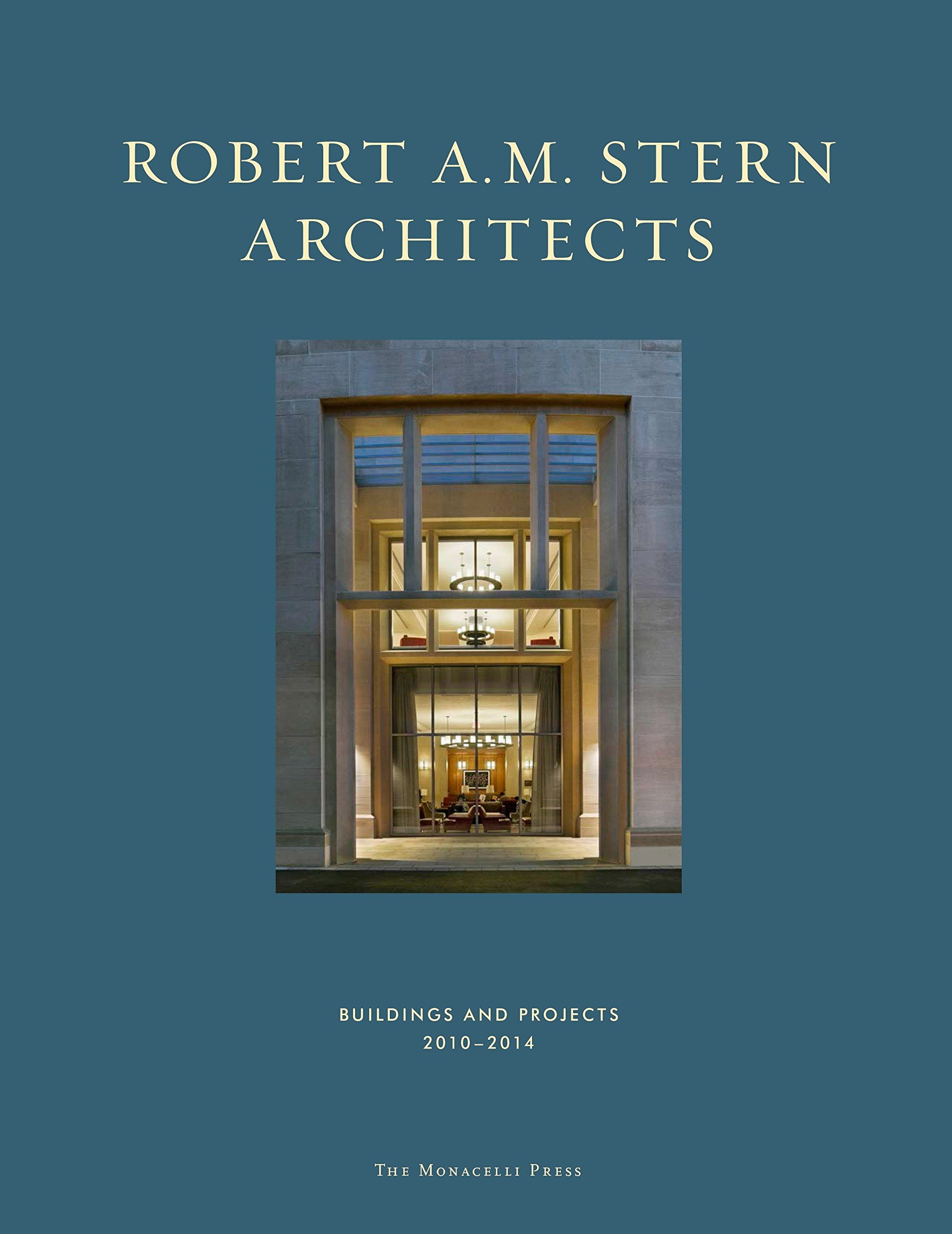 Robert A. M. Stern Architects: Buildings and Projects 2010-2014 by The Monacelli Press