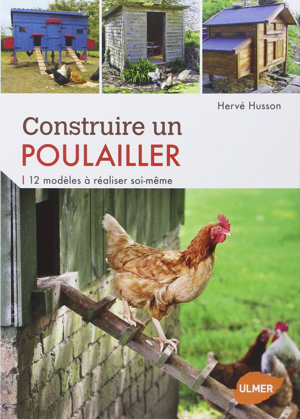 Construire un poulailler. 12 modèles à réaliser soi-même Broché – 23 janvier 2014 Herve Husson Ulmer 2841386333 Animaux d'élevage