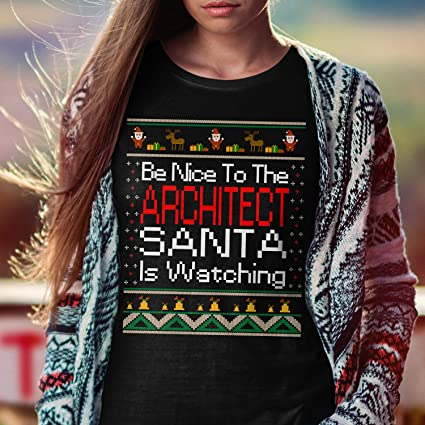 Nice to The Architect Santa is Watching Ugly Christmas T-Shirt Funny Xmas Gift for Architects