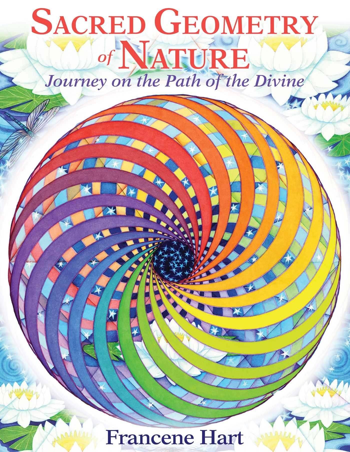Sacred Geometry of Nature: Journey on the Path of the Divine por Francene Hart