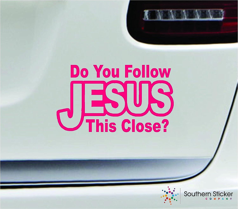 DO YOU FOLLOW JESUS THIS CLOSE Vinyl Decal Sticker Car Window Wall Bumper God