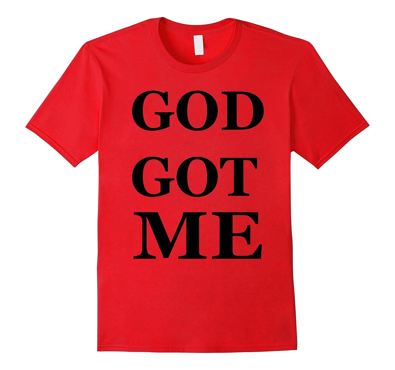 God Got Me T-Shirt Tee-Art