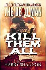 Kill Them All (Dead Man Book 6) Kindle Edition