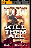 Kill Them All (Dead Man Book 6)
