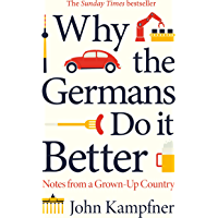 Why the Germans Do it Better: Notes from a Grown-Up Country (English Edition)