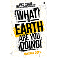 What on Earth Are You Doing! : How to Discover your True Purpose and Build Massive Success (English Edition)