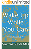 Wake Up  While You Can: How to Be Stress-Free In This Life And The Life After Death  A Logical, Non-religious, Spiritual Insigt