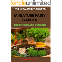 The Ultimate DIY Guide To Miniature Fairy Garden For Novices And Dummies