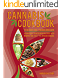 Cannabis Cookbook: The Ultimate Guide to Medical Marijuana. Learn Easily How to Cook Delicious Weed Recipes and Tasty THC Infused Edibles
