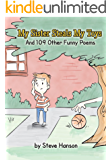 My Sister Steals My Toys: And 109 Other Funny Poems