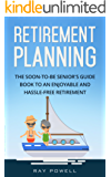 Retirement Planning: The Soon-To-Be Senior's Guide to an Enjoyable and Hassle Free Retirement (Freedom Lifestyle) (English Edition)