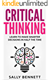 Critical Thinking: Learn to Make Smarter Decisions in Half the Time (Critical - Thinking - Think - Improve - Your - Logic - Skills Book 1) (English Edition)