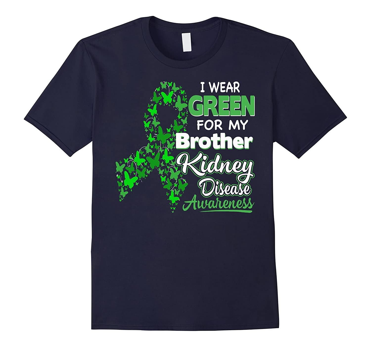 I wear Green for my Brother - Kidney Disease Awareness Shirt-TH