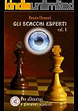 Gli Scacchi Esperti Vol.1: Corso completo ad uso dei giocatori agonisti e degli allenatori