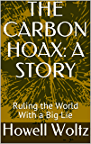 THE CARBON HOAX: A STORY: Ruling the World With a Big Lie