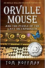 Orville Mouse and the Puzzle of the Last Metaphonium (Orville Wellington Mouse Adventures Book 4) Kindle Edition