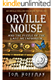 Orville Mouse and the Puzzle of the Last Metaphonium (Orville Wellington Mouse Adventures Book 4)