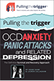 Pulling the Trigger: OCD, Anxiety, Panic Attacks and Related Depression - The definitive survival and recovery approach (Pullingthetrigger®)