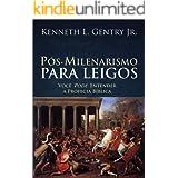 Pós-milenarismo para leigos (Portuguese Edition)