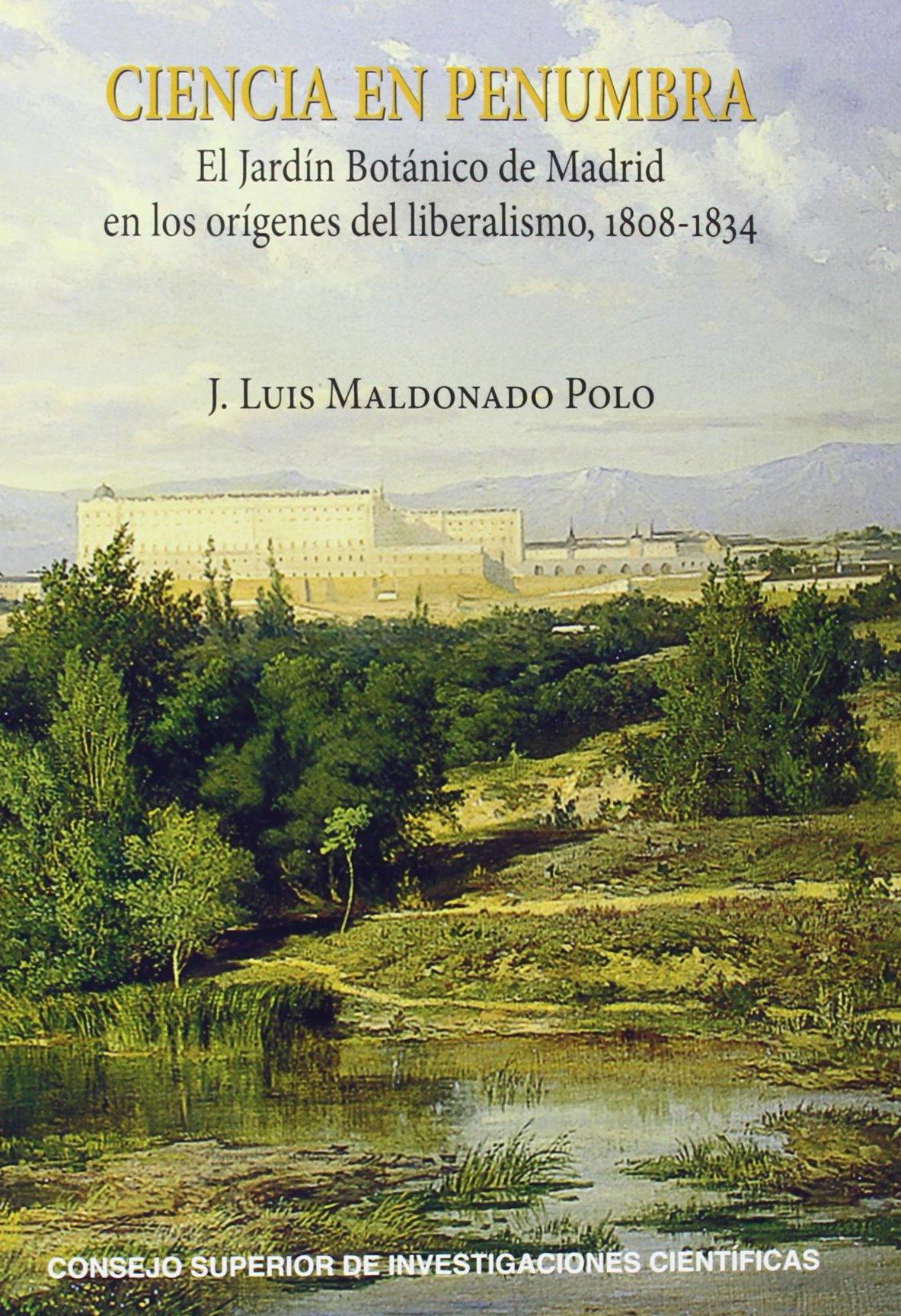Ciencia en penumbra : el Jardín Botánico de Madrid en los orígenes del liberalismo, 1808-1834: El Jardín Botánico de Madrid en los orígenes del liberalismo, 1808-1834: Amazon.es: Maldonado Polo, J. Luis: Libros