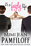 it's a fugly life (The Fugly Series Book 2)