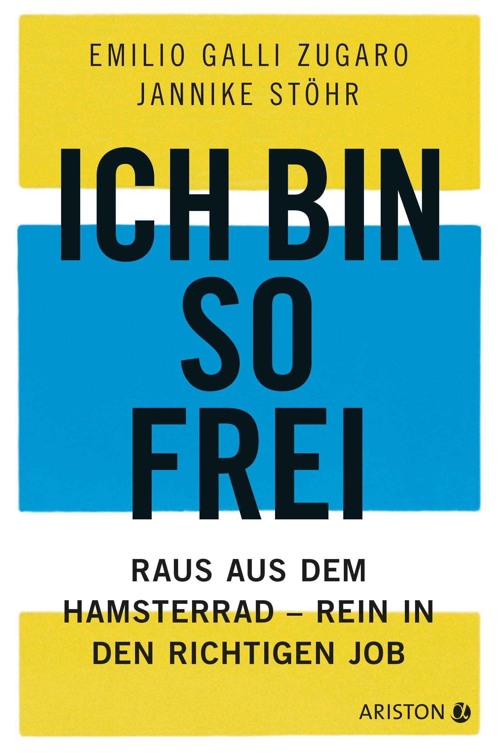Ich bin so frei: Raus aus dem Hamsterrad - rein in den richtigen Job