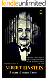 ALBERT EINSTEIN: A man of many faces. The Entire life Story. Biography, Facts & Quotes (Great Biographies Book 43)