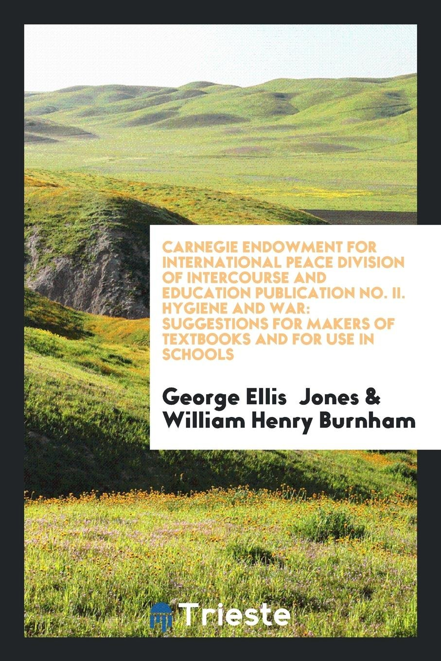 Read Online Carnegie Endowment for International Peace Division of Intercourse and Education Publication No. II. Hygiene and War: Suggestions for Makers of Textbooks and for Use in Schools ebook