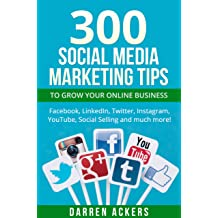 Social Media 300 Marketing Tips To Grow Your Online Business Facebook LinkedIn Twitter Instagram YouTube Selling