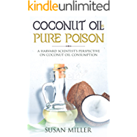 Coconut Oil Is Pure Poison: A Harvard Scientist's Perspective On Coconut Oil Consumption