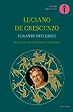I grandi miti greci: Gli dèi, gli eroi, gli amori, le guerre (Italian Edition)