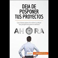 Deja de posponer tus proyectos: Las claves para no volver a dejar tus proyectos para mañana (Coaching)