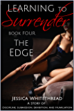 Learning to Surrender - The Edge : Discipline, Submission, Exhibition, and Humiliation (Series Book 4)