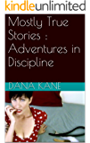 Mostly True Stories : Adventures in Discipline