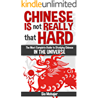 Chinese Is Not Really That Hard: A Guide to Using Technology to Learn Chinese and Hack Your Language Learning