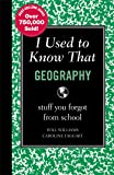 I Used to Know That: Geography: stuff you forgot from school