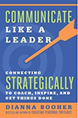 Communicate Like a Leader: Connecting Strategically to Coach, Inspire, and Get Things Done Paperback