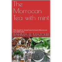 The Morrocan Tea with mint: This book to show how to learn Moroccan Tea with mint (English Edition)
