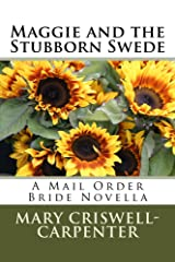 Maggie and the Stubborn Swede: A Mail Order Bride Novella Kindle Edition