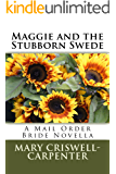 Maggie and the Stubborn Swede: A Mail Order Bride Novella