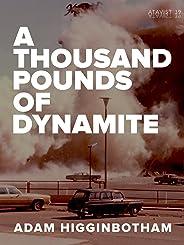 A Thousand Pounds of Dynamite (Kindle Single)