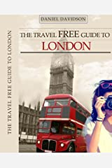 The Travel Free Guide To London: 119 Free Things To Do (Travel Free eGuidebooks Book 8) Kindle Edition