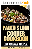 Paleo: Paleo Slow Cooker Cookbook: Top 80 Paleo Recipes - Easy, Delicious and Nutritious Paleo Diet Cooking (FREE BONUS) (Paleo Crockpot, Paleo Baking, Whole Food) (English Edition)