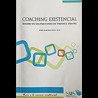 Coaching Existencial: Basado en los principios de Viktor E. Frankl