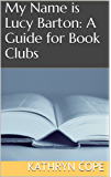 My Name is Lucy Barton: A Guide for Book Clubs (The Reading Room Book Group Guides) (English Edition)
