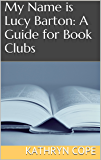 My Name is Lucy Barton: A Guide for Book Clubs (The Reading Room Book Group Guides)