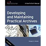 Developing and Maintaining Practical Archives: A How-To-Do-It Manual (How-To-Do-It Manuals)