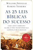 As 25 leis bíblicas do sucesso: Como usar a sabedoria da Bíblia para transformar sua carreira e seus negócios